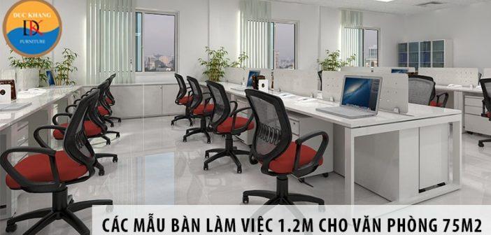 Các mẫu bàn làm việc 1.2m cho văn phòng diện tích 75m2