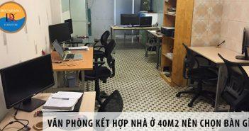 Thiết kế văn phòng kết hợp nhà ở 40m2 nên chọn bàn gì?